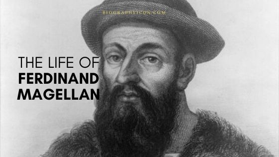 Ferdinand Magellan – Voyage | Death | Route | Facts