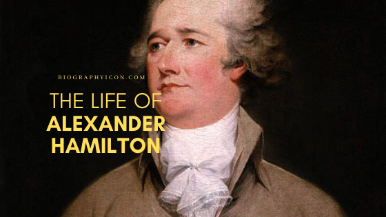 The life of Alexander Hamilton in American History