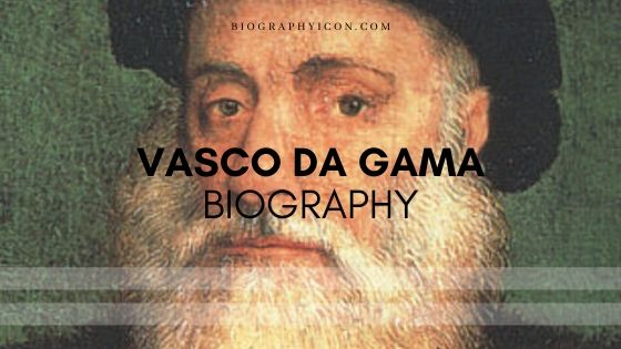 Vasco da Gama – Route | Facts | Timeline | Biography